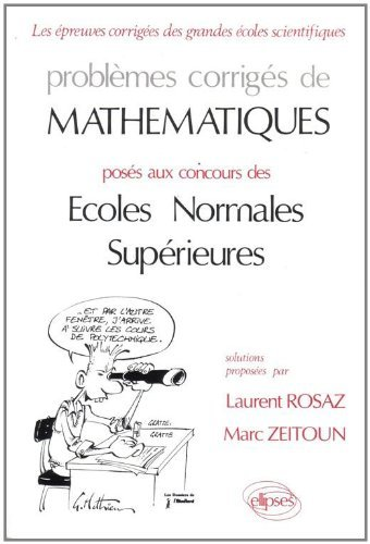 Problèmes corrigés de mathématiques: Posés aux concours des Ecoles Normales Supérieures by Rosaz (1998-05-05)