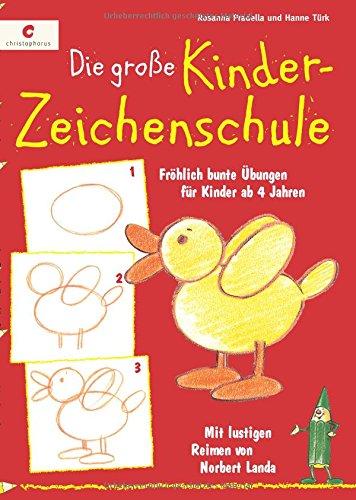 Die große Kinderzeichenschule: Fröhlich bunte Übungen für Kinder ab 4 Jahren. Mit lustigen Reimen