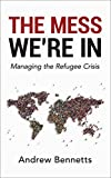The Mess We're In: Managing The Refugee Crisis