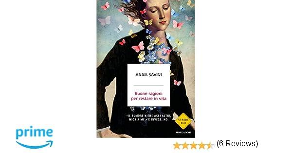 buone ragioni per restare in vita: amazon.it: anna savini: libri - Savini Arredo Bagno