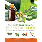 The Encyclopedia of Essential Oils: The Complete Guide to the Use of Aromatic Oils in Aromatherapy, Herbalism, Health, & Well-Being