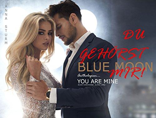 DU GEHÖRST MIR! Billionaire Lovestory (BLUE MOON Anthologien 5) von [Sturm, Anna]