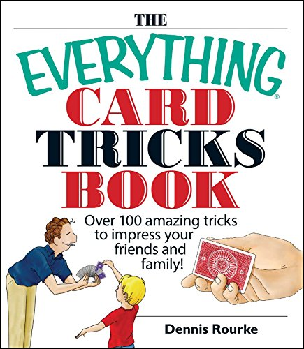 The Everything Card Tricks Book: Over 100 Amazing Tricks to Impress Your Friends and Family! (Everything Series)