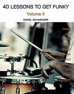 40 Lessons To Get Funky, Vol. II: Dein zweites Schlagzeugjahr (German Edition) by [Schwenger, Daniel]