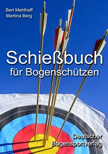 Schießbuch für Bogenschützen: Persönliches Trainingstagebuch für ambitionierte Bogensportler -