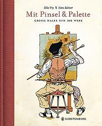 Mit Pinsel und Palette. Große Maler und ihr Werk
