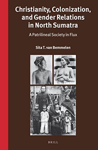 Christianity, Colonization, and Gender Relations in North Sumatra: A Patrilineal Society in Flux (Verhandelingen Van Het Koninklijk Instituut Voor Taal-, Land- En Volkenkunde, Band 309)