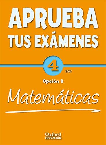 Aprueba tus Exámenes, matemáticas B, 4 ESO