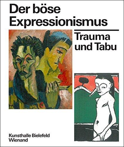 Der böse Expressionismus. Trauma und Tabu: Katalog zur Ausstellung in der Kunsthalle Bielefeld 2017, 2018