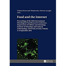 Food and the Internet: Proceedings of the 20 th International Ethnological Food Research Conference, Department of Folklore and Ethnology, Institute ... of Łodź, Poland, 3–6 September 2014