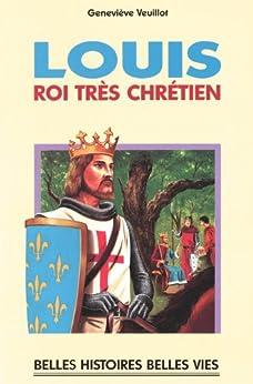 Saint Louis - Roi très chrétien par [Veuillot, Geneviève]