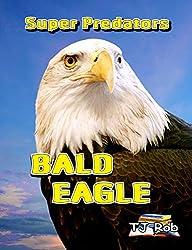 Bald Eagle: (Age 6 and above) (Super Predators)