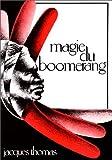 Magie du boomerang: Son histoire, comment le lancer, pourquoi il revient, comment fabriquer un boomerang : un...