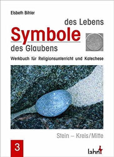 (Symbole des Lebens - Symbole des Glaubens III: Stein - Kreis/Mitte - Werkbuch für Religionsunterricht und Katechese)