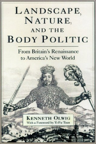 Landscape, Nature and the Body Politic: From Britain's Renaissance to America's New World por Kenneth Olwig