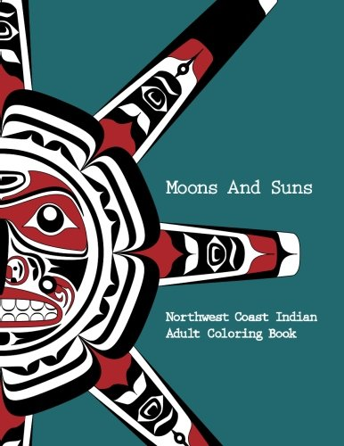 Northwest Coast Indian Adult Coloring Book - Moons and Suns: Stress Relieving Art Book: Volume 1