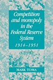 Competition and Monopoly in the Federal Reserve System, 1914–1951: A Microeconomic Approach to Monetary History