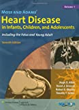 Moss and Adams' Heart Disease in Infants, Children, and Adolescents: Including the Fetus and Young Adult (Allen, Moss and Adams' Heart Disease in Infants, Children, a)