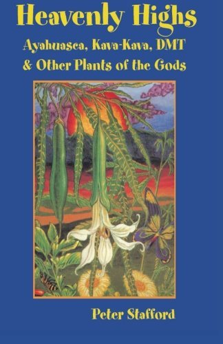 Heavenly Highs: Ayahuasca, Kava-Kava, DMT, and Other Plants of the Gods by Peter Stafford (2005-02-18)