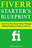 Fiverr Starter's Blueprint: Earn Your First $500 Online Through Selling Freelance Services on Fiverr