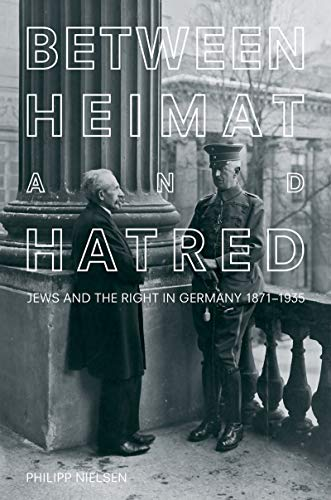 Between Heimat and Hatred: Jews and the Right in Germany, 1871-1935 (English Edition)