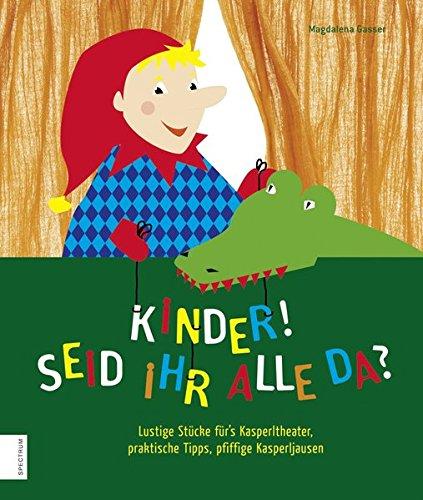 Kinder! Seid ihr alle da? lustige Stücke für's Kasperltheater, praktische Tipps, pfiffige Kasperljausen por Magdalena Gasser