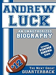 Andrew Luck: An Unauthorized Biography (Football Biographies Book 2) (English Edition)