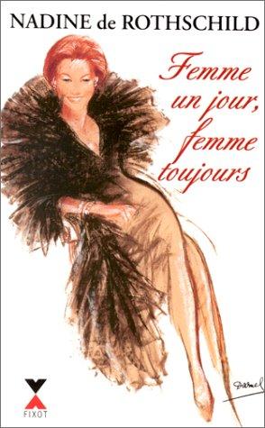 FEMME UN JOUR FEMME TOUJOURS par NADINE DE ROTHSCHILD