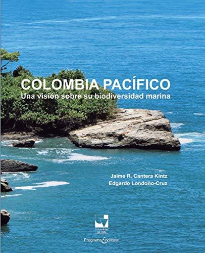 Colombia Pacífico: Una visión sobre su biodiversidad marina (Ciencias naturales y exactas nº 3) por Jaime Ricardo Cantera Kintz