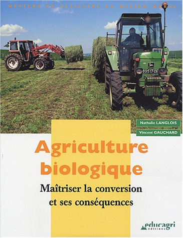Agriculture biologique : Maîtriser la conversion et ses conséquences par Nathalie Langlois