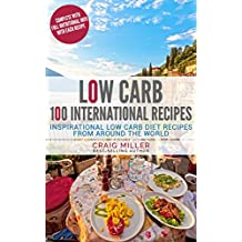 Low Carb: 100 International Recipes - Inspirational Low Carb Diet Recipes From Around The World (English Edition)