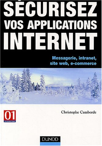 Sécuriser vos applications Internet : Messagerie, intranet, site web- e-commerce