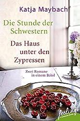 Die Stunde der Schwestern & Das Haus unter den Zypressen: Zwei Romane in einem Band