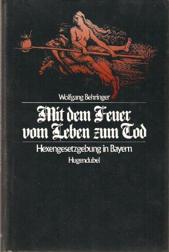 Mit dem Feuer vom Leben zum Tod. Hexengesetzgebung in Bayern