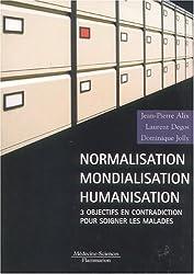 Normalisation, mondialisation, humanisation : Trois objectifs en contradiction pour soigner les malades