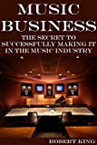 Music Business: The Secret To Successfully Making It In The Music Industry (Music Marketing, Music Management, Music Industry, Music Business, Music Business ... Music Business Plan) (English Edition)