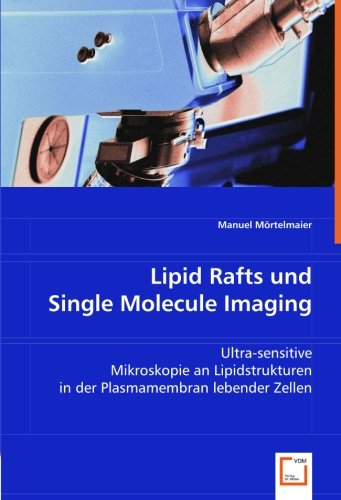 Lipid Rafts und Single Molecule Imaging: Ultra-sensitive Mikroskopie an Lipidstrukturen in der Plasmamembran lebender Zellen