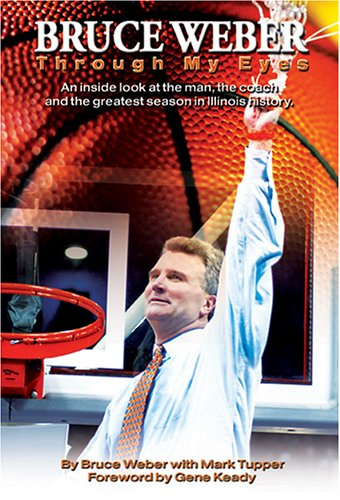 Bruce Weber: Through My Eyes: An Inside Look at the Man, the Coach and the Greatest Season in Illinois History por Bruce Weber