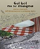 Scarica Libro Col bel no se magna Storia e memoria dell alimentazione in ambiente alpino (PDF,EPUB,MOBI) Online Italiano Gratis