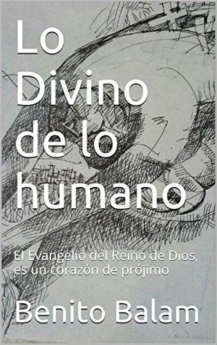 Lo Divino de lo humano: El Evangelio del Reino de Dios, es un corazón de prójimo