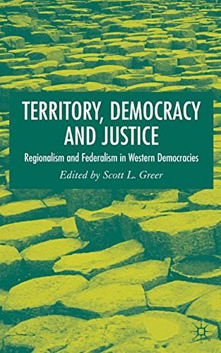 Territory, Democracy and Justice: Regionalism and Federalism in Western Democracies: Federalism and Regionalism in Western Democracies