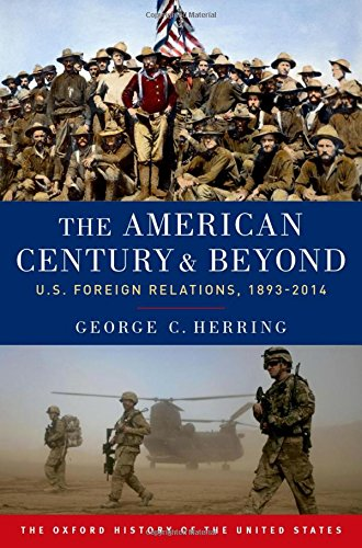 the-american-century-and-beyond-us-foreign-relations-1893-2014-oxford-history-of-the-united-states-p