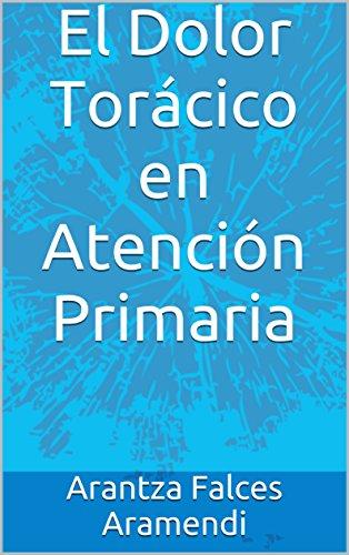 El Dolor Torácico en Atención Primaria por Arantza Falces Aramendi