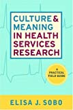 CULTURE AND MEANING IN HEALTH SERVICES RESEARCH: AN APPLIED APPROACH by Sobo, Elisa J (2009) Hardcover