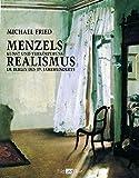 Menzels Realismus: Kunst und Verkörperung im Berlin des 19. Jahrhunderts (Bild und Text) - Michael Fried