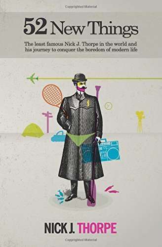 52 New Things: The Least Famous Nick Thorpe in the World and His Journey to Conquer the Boredom of Modern Life by Nick J. Thorpe (2015-03-01)