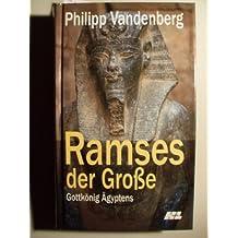 Ramses der Große. Gottkönig Ägyptens.