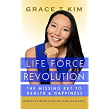 Life Force Revolution: The Missing Key to Health and Happiness: Secrets to Meditation, Healing and Balance (English Edition)