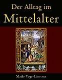 Der Alltag im Mittelalter - Maike Vogt-Lüerssen