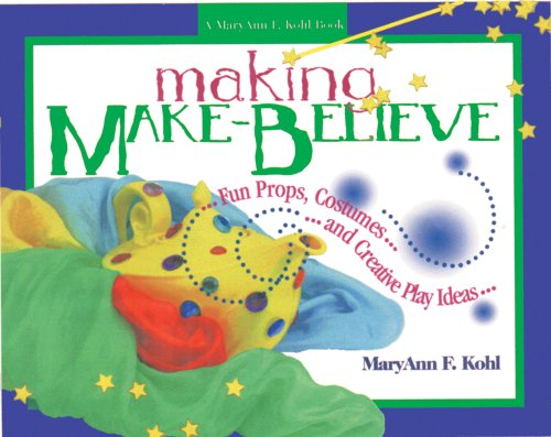 Making Make-Believe: Fun Props, Costumes and Creative Play Ideas (Maryann F. Kohl Book)